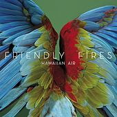 Hawaiian Air by Friendly Fires
