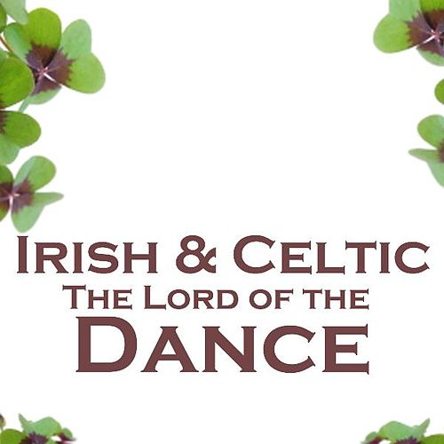 Irish And Celtic Music - The Lord Of The Dance - Irish And Celtic Folk by Irish And Celtic Music