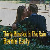 30 Minutes In the Rain - Single by Bernie Early