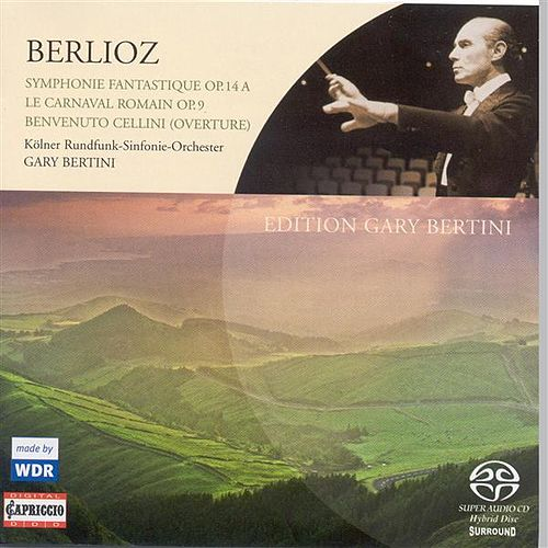 Berlioz, H.: Symphonie Fantastique / Le Carnaval Romain / Benvenuto Cellini: Overture by Gary Bertini