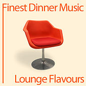 Finest Dinner Music: Lounge Flavours by Lounge Flavours
