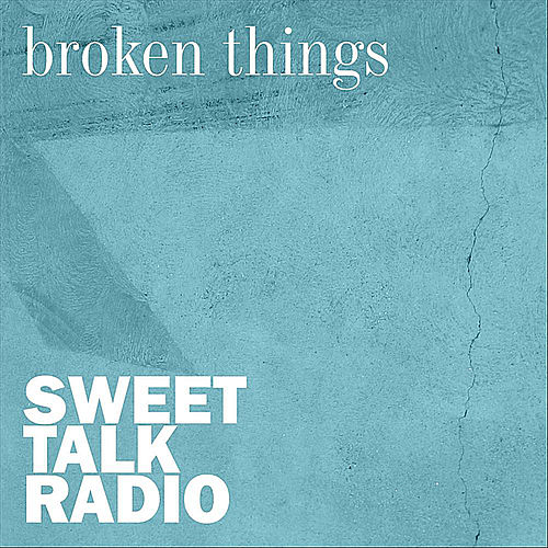 Broken Things by Sweet Talk Radio