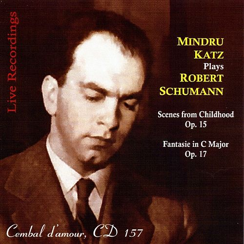 Robert Schumann: Scenes from Childhood & Fantasie Op. 17 by Mindru Katz