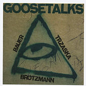 Goosetalks by Peter Brotzmann