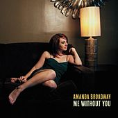 Me Without You by Amanda Broadway