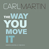 The Way You Move It by Carl Martin