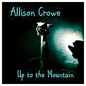 Up to the Mountain by Allison Crowe