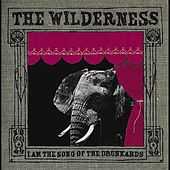 I am the Song of the Drunkards by Wilderness