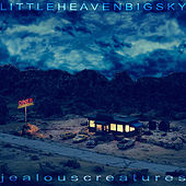 Little Heaven Big Sky by Jealous Creatures