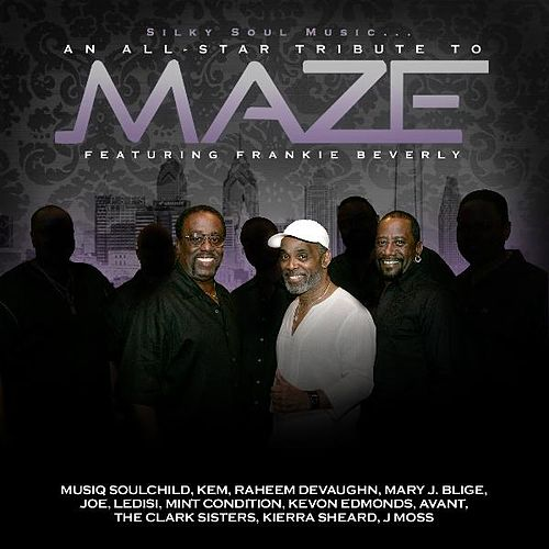 Silky Soul Music...An All-Star Tribute to Maze Featuring Frankie Beverly by Various Artists