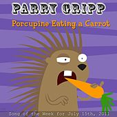 Porcupine Eating A Carrot - Single by Parry Gripp