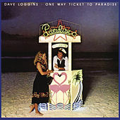 One Way Ticket To Paradise by Dave Loggins