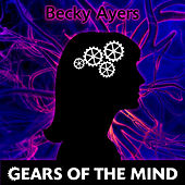 Gears Of The Mind by Becky Ayers