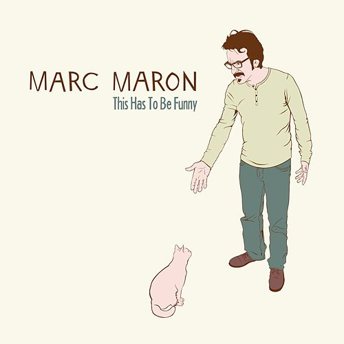 This Has To Be Funny by Marc Maron