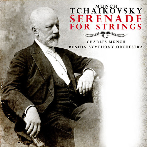 Charles Munch: Tchaikovsky - Serenade for Strings in C major, Op. 48 (Digitally Remastered) by Charles Munch