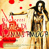 Serafin: Donizetti -  Lucia di Lammermoor (Digitally Remastered) by Various Artists