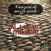 Canzoni di mezzo secolo: Al Mambo italiano (20 Hits) by Various Artists