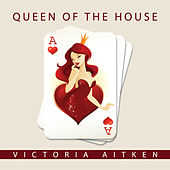 Queen of the House by Victoria Aitken