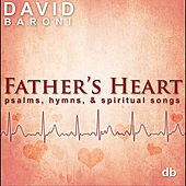 Father's Heart: Psalms, Hymns and Spiritual Songs by David Baroni