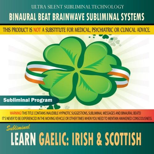 Learn Gaelic: Irish & Scottish - Binaural Beat Brainwave Subliminal Systems by Binaural Beat Brainwave Subliminal Systems