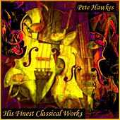Pete Hawkes: His Finest Classical Works (1998-2011, Digitally Remastered) by Pete Hawkes