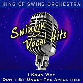 Swingin' Vocal Hits (I Know Why / Don't Sit Under the Apple Tree) by King Of Swing Orchestra