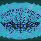 Smooth Jazz Tribute to the Black Eyed Peas (Bonus Track Edition) by Various Artists