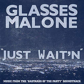 Just Wait'n - Single by Glasses Malone
