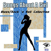 Songs About a Girl - Blues / Rock 'n Roll Collection by Various Artists