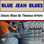 Blue Jean Blues - Classic Blues By Timeless Artists by Various Artists