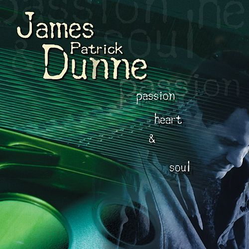 Passion, Heart, and Soul by James Patrick Dunne