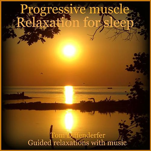 Progressive Muscle Relaxation For Sleep by Tom Diffenderfer