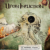 INHUMAN... in human by Upon Infliction