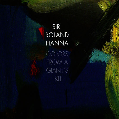 Colors from a Giant's Kit by Sir Roland Hanna
