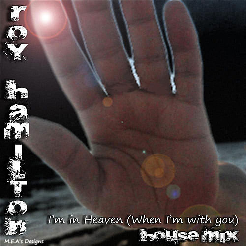 I'm In Heaven When I'm With You (House Mix) by Roy Hamilton