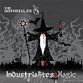 Industrialites & Magic by The Gothsicles