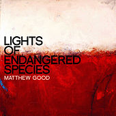 Lights of Endangered Species by Matthew Good