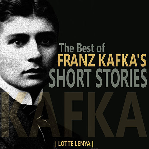 The Best of Franz Kafka's Short Stories by Lotte Lenya