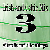 Irish and Celtic Mix 3 by Charlie and the Bhoys