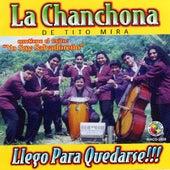 Llego Para Quedarse by La Chanchona De Tito Mira