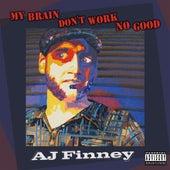 My Brain Don't Work No Good by AJ Finney