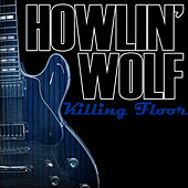 Killing Floor by Howlin' Wolf