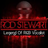 Legend Of R&B Vocalist by Rod Stewart