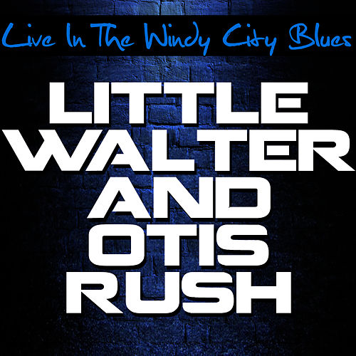 Live In The Windy City Blues by Otis Rush