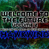 Welcome To The Future Volume 2 - Bring Me The Head Of Yuri Gagarin by Hawkwind