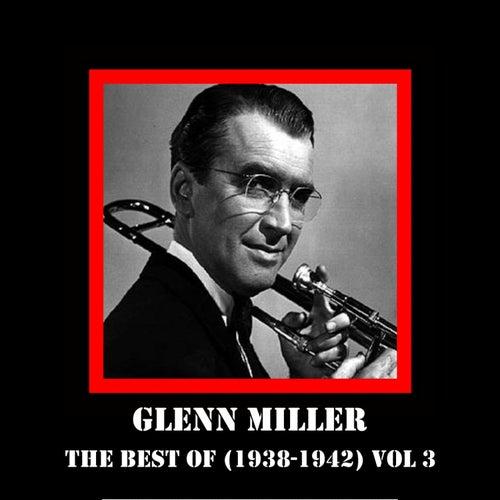 The Best Of (1938-1942) Vol 3 by Glenn Miller