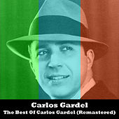 The Best Of Carlos Gardel (Remastered) by Carlos Gardel