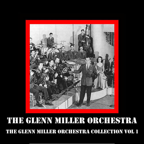 The Glenn Miller Orchestra Collection Vol 1 by The Glenn Miller Orchestra