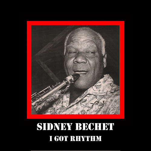 I Got Rhythm by Sidney Bechet