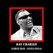 Early Ray  (1952-1954) by Ray Charles